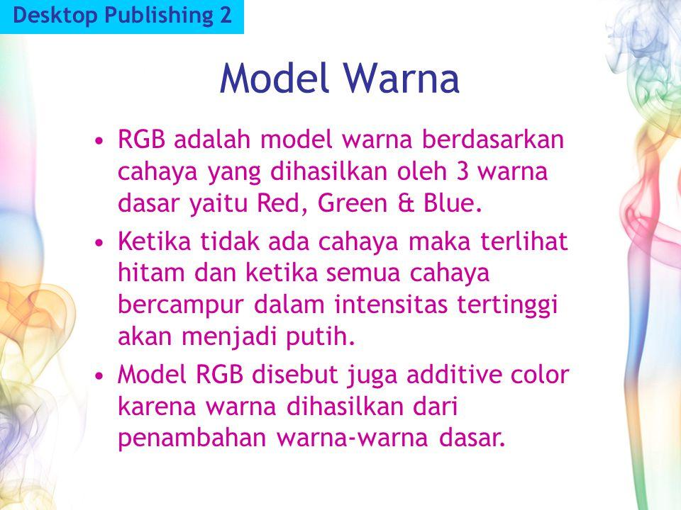 Model Warna Desktop Publishing 2 RGB adalah model warna berdasarkan cahaya yang dihasilkan oleh 3 warna dasar yaitu Red, Green & Blue. Ketika tidak ad