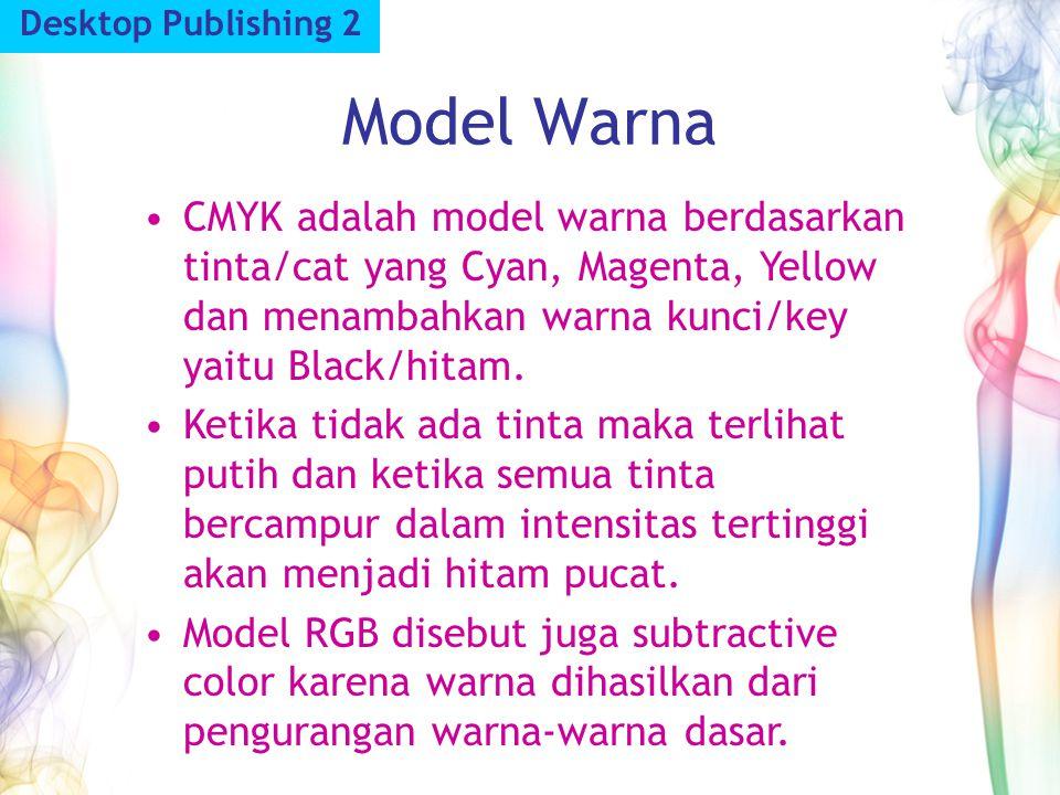 Model Warna Desktop Publishing 2 CMYK adalah model warna berdasarkan tinta/cat yang Cyan, Magenta, Yellow dan menambahkan warna kunci/key yaitu Black/