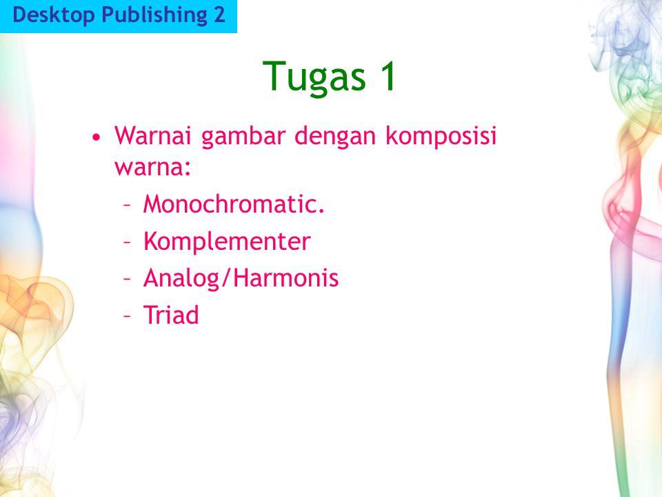 Tugas 1 Desktop Publishing 2 Warnai gambar dengan komposisi warna: –Monochromatic. –Komplementer –Analog/Harmonis –Triad