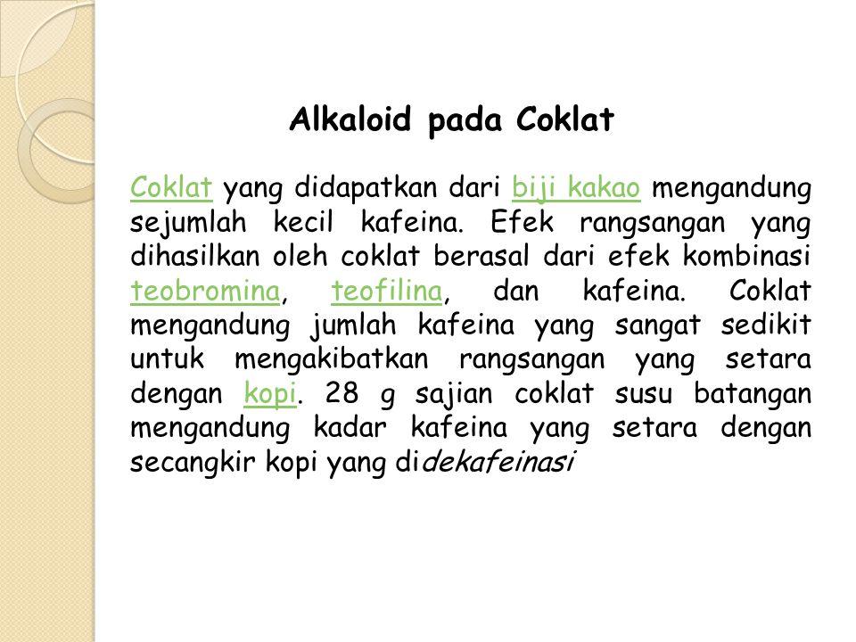 Alkaloid pada Coklat CoklatCoklat yang didapatkan dari biji kakao mengandung sejumlah kecil kafeina. Efek rangsangan yang dihasilkan oleh coklat beras