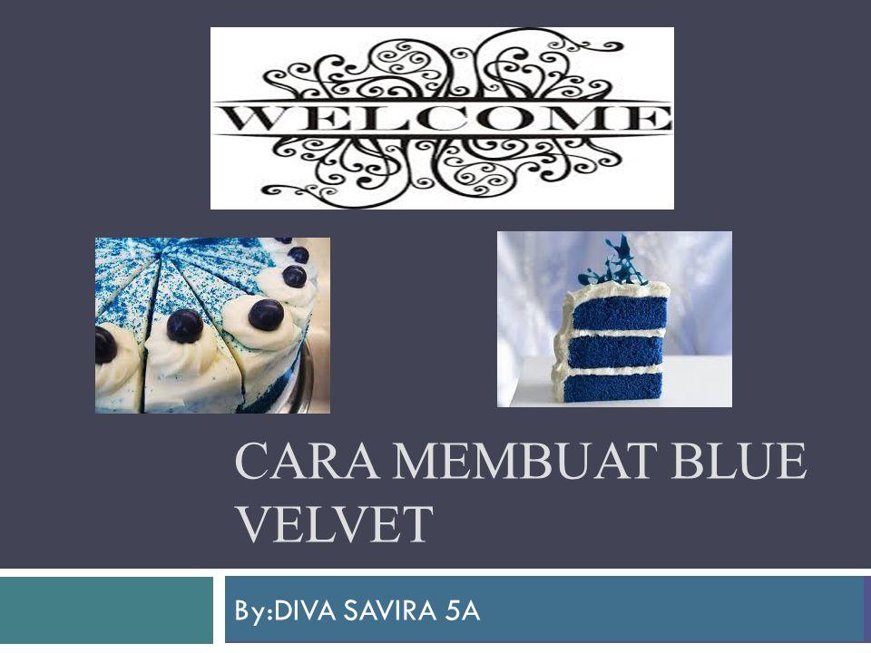 CARA MEMBUAT BLUE VELVET By:DIVA SAVIRA 5A