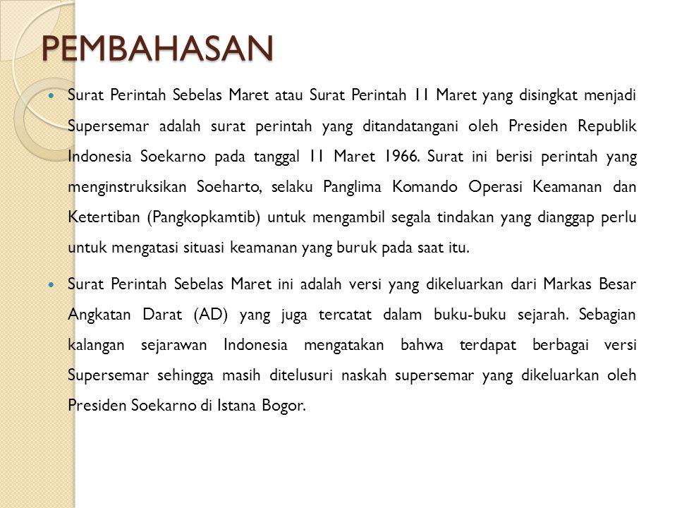 PEMBAHASAN Surat Perintah Sebelas Maret atau Surat Perintah 11 Maret yang disingkat menjadi Supersemar adalah surat perintah yang ditandatangani oleh