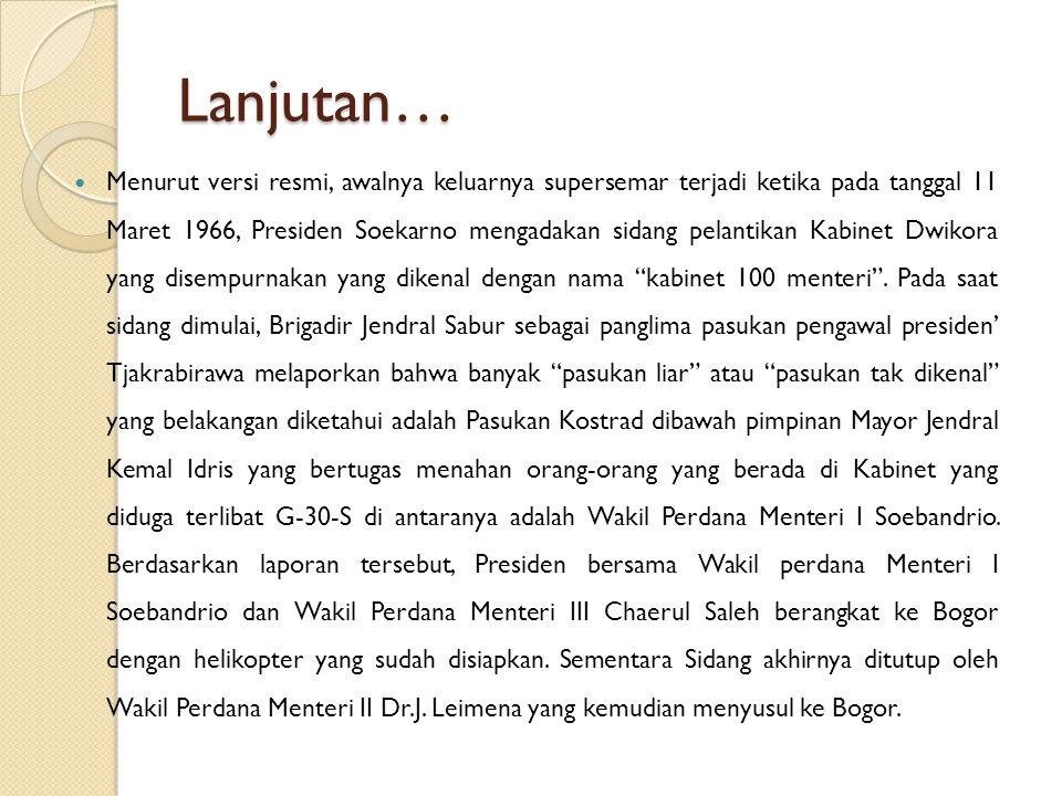 Lanjutan… Menurut versi resmi, awalnya keluarnya supersemar terjadi ketika pada tanggal 11 Maret 1966, Presiden Soekarno mengadakan sidang pelantikan