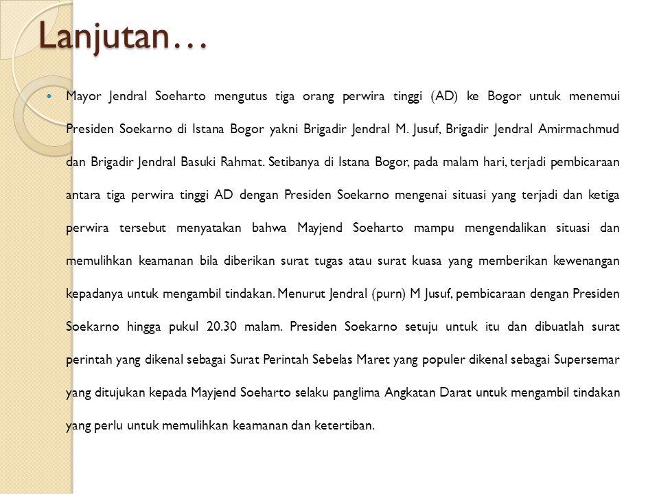 Lanjutan… Mayor Jendral Soeharto mengutus tiga orang perwira tinggi (AD) ke Bogor untuk menemui Presiden Soekarno di Istana Bogor yakni Brigadir Jendr
