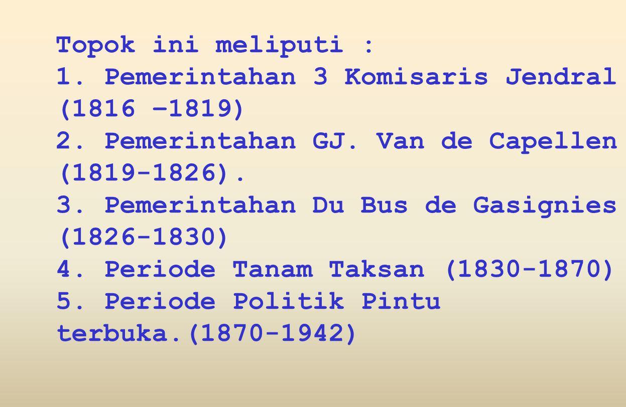 Topok ini meliputi : 1.Pemerintahan 3 Komisaris Jendral (1816 –1819) 2.