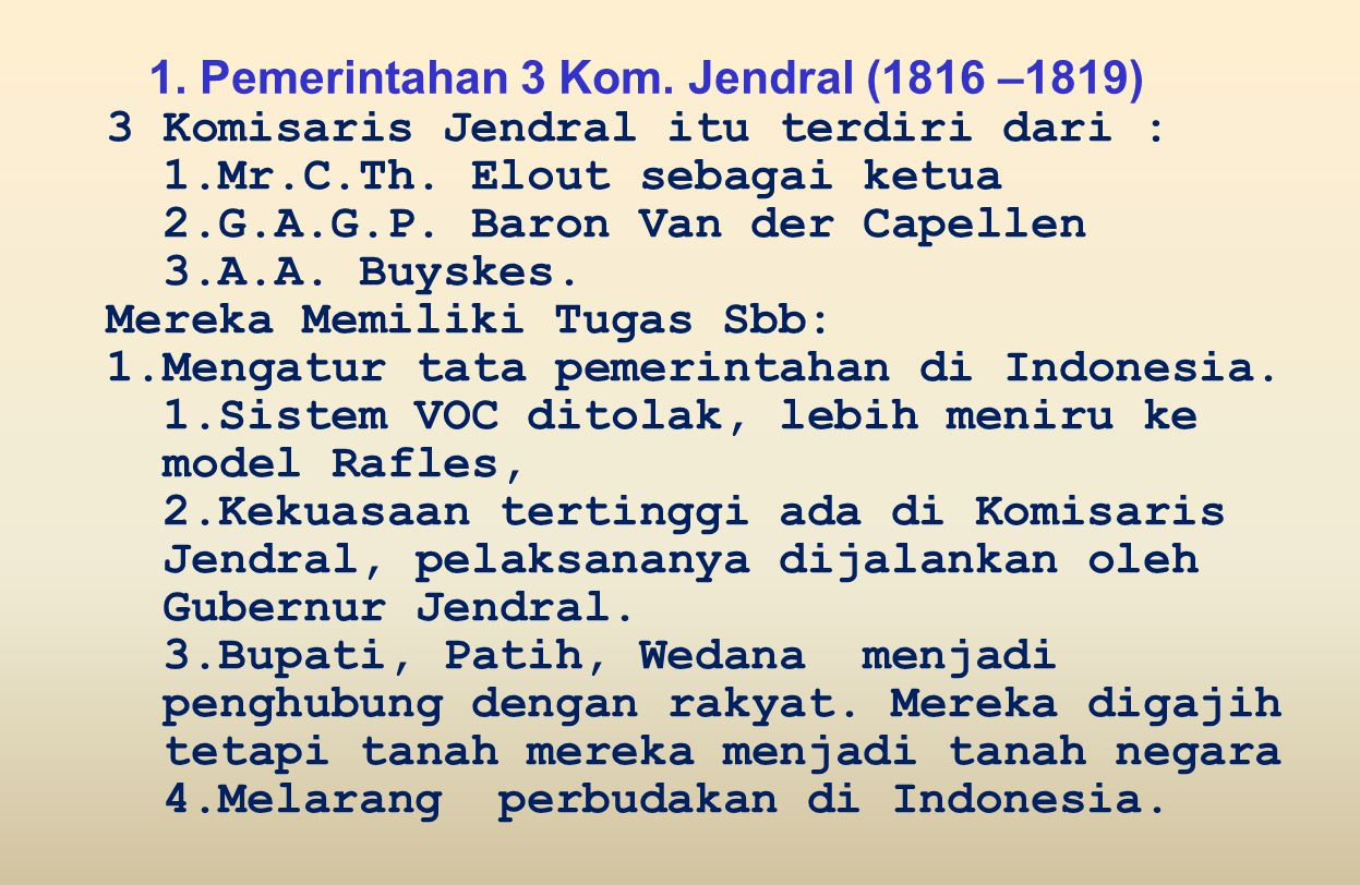 1.Pemerintahan 3 Kom. Jendral (1816 –1819) 3 Komisaris Jendral itu terdiri dari : 1.Mr.C.Th.