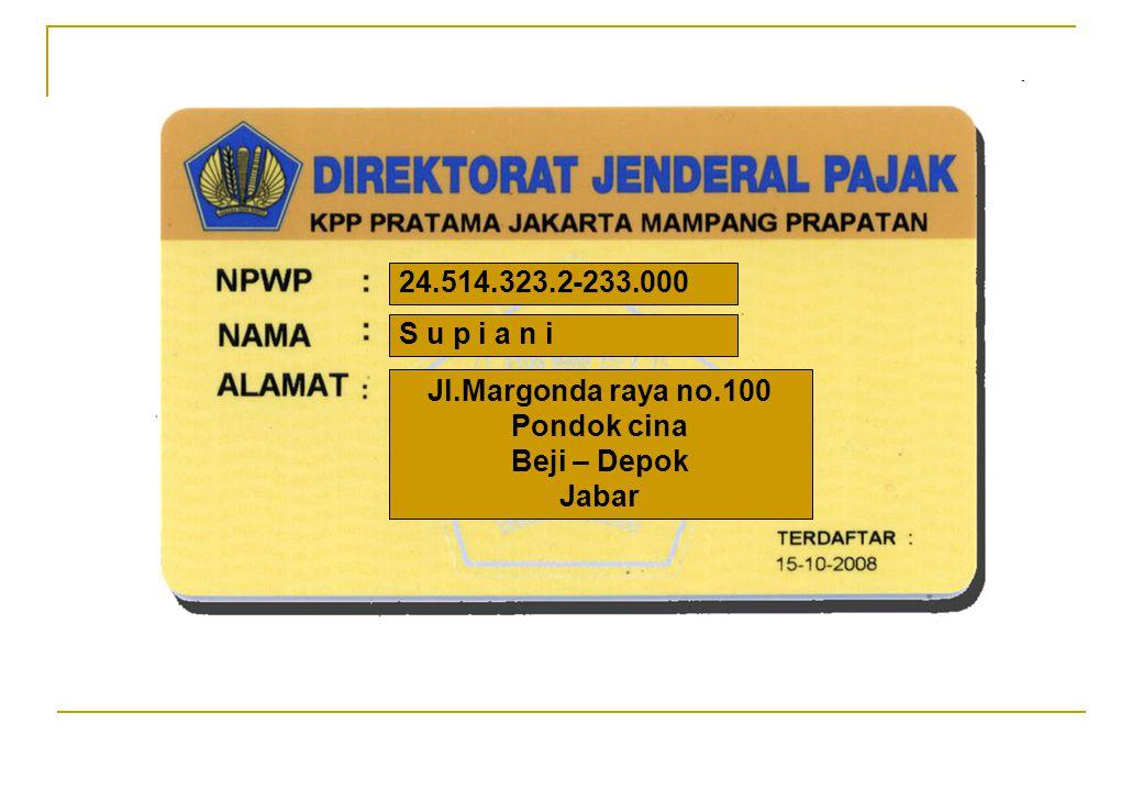 24.514.323.2-233.000 S u p i a n i Jl.Margonda raya no.100 Pondok cina Beji – Depok Jabar