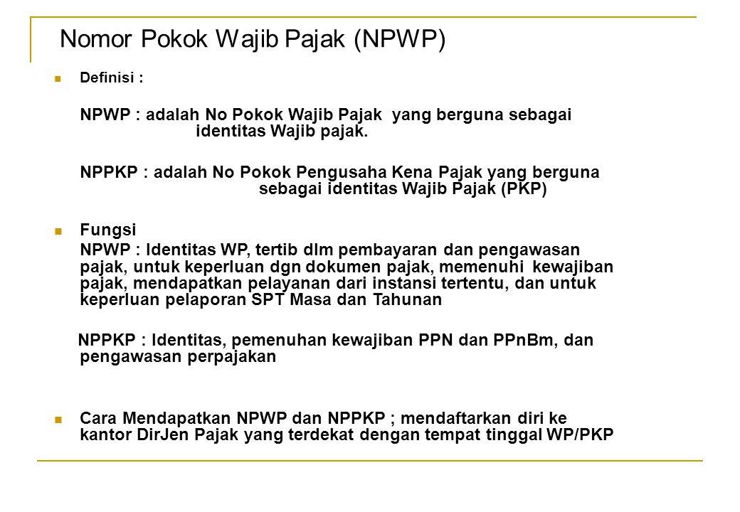 Definisi : NPWP : adalah No Pokok Wajib Pajak yang berguna sebagai identitas Wajib pajak.