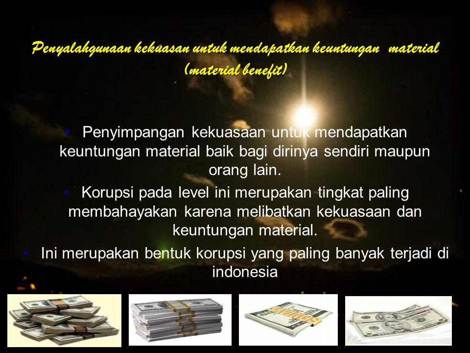 Penyalahgunaan kekuasan untuk mendapatkan keuntungan material (material benefit) Penyimpangan kekuasaan untuk mendapatkan keuntungan material baik bag