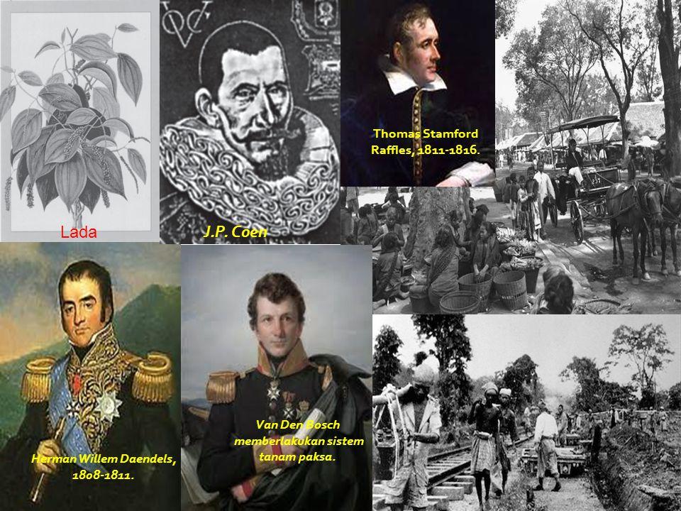 Lada J.P. Coen Thomas Stamford Raffles, 1811-1816. Herman Willem Daendels, 1808-1811. Van Den Bosch memberlakukan sistem tanam paksa.