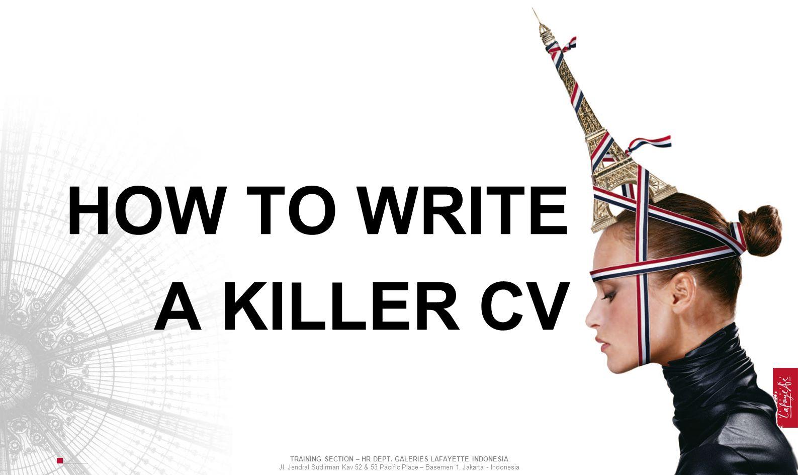 HOW TO WRITE A KILLER CV TRAINING SECTION – HR DEPT. GALERIES LAFAYETTE INDONESIA Jl. Jendral Sudirman Kav 52 & 53 Pacific Place – Basemen 1, Jakarta