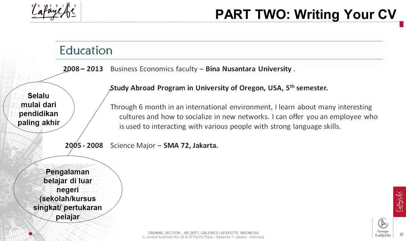 Direction de l'International 22 PART TWO: Writing Your CV Selalu mulai dari pendidikan paling akhir Pengalaman belajar di luar negeri (sekolah/kursus