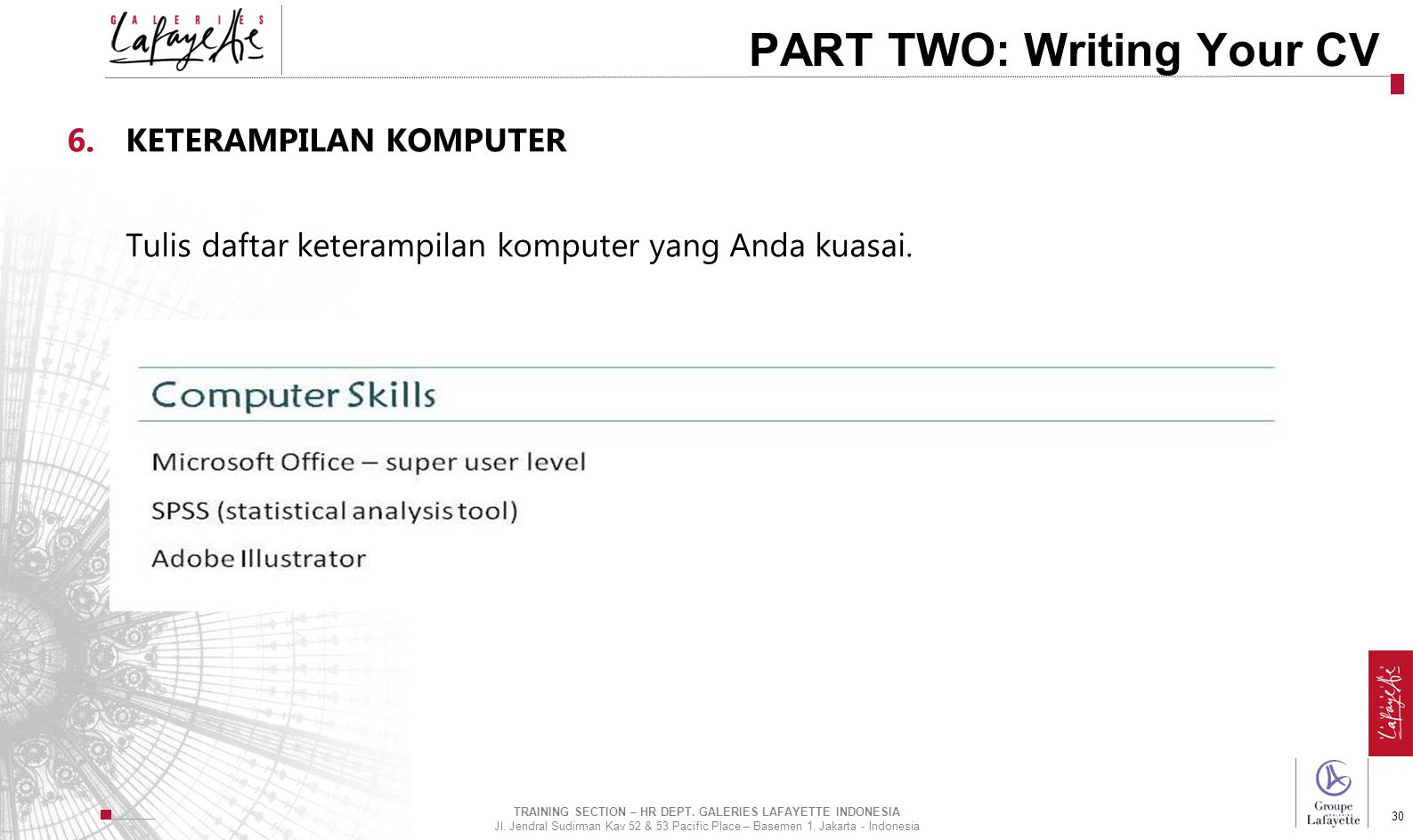Direction de l'International 30 PART TWO: Writing Your CV 6.KETERAMPILAN KOMPUTER Tulis daftar keterampilan komputer yang Anda kuasai. TRAINING SECTIO