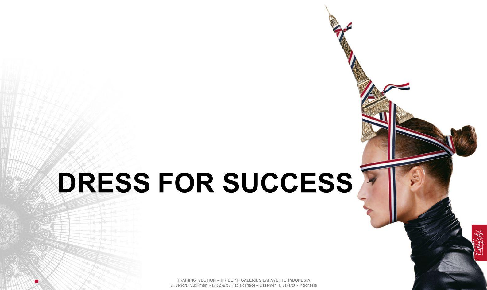 DRESS FOR SUCCESS TRAINING SECTION – HR DEPT. GALERIES LAFAYETTE INDONESIA Jl. Jendral Sudirman Kav 52 & 53 Pacific Place – Basemen 1, Jakarta - Indon