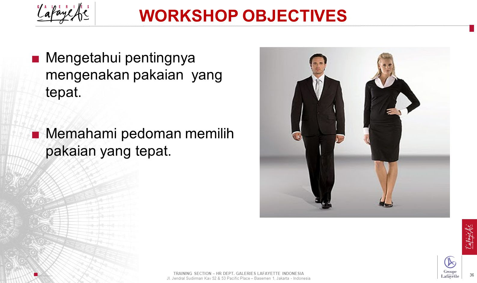 Direction de l'International 36 WORKSHOP OBJECTIVES ■Mengetahui pentingnya mengenakan pakaian yang tepat. ■Memahami pedoman memilih pakaian yang tepat