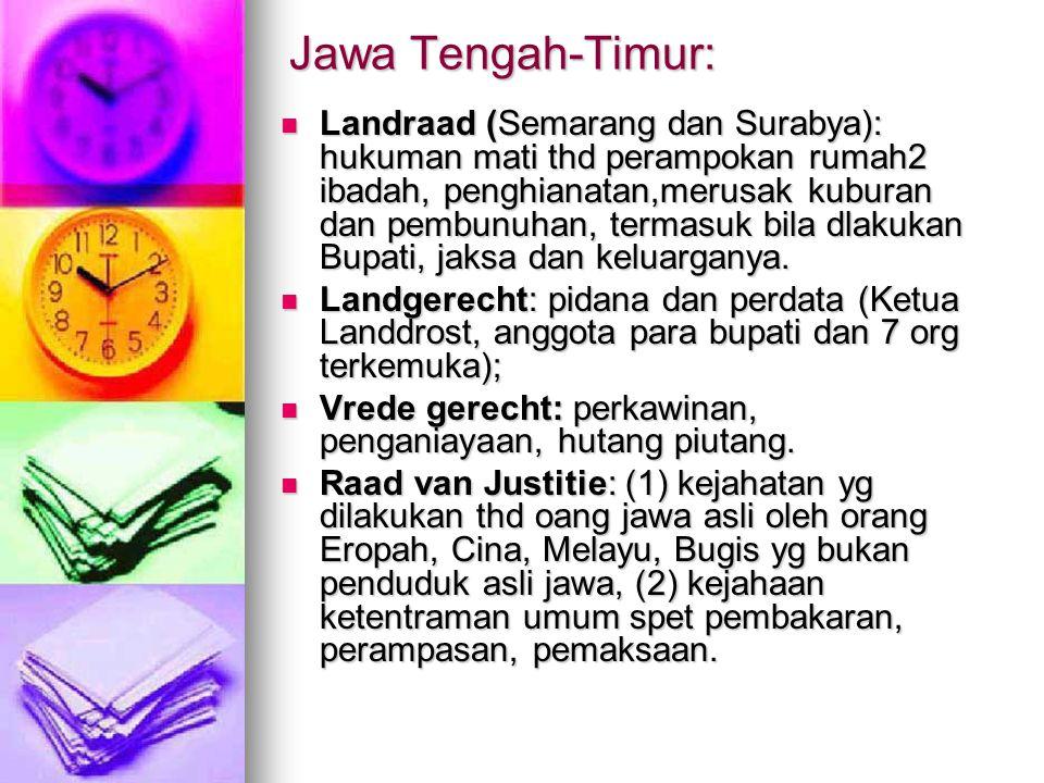 Jawa Tengah-Timur: Landraad (Semarang dan Surabya): hukuman mati thd perampokan rumah2 ibadah, penghianatan,merusak kuburan dan pembunuhan, termasuk b