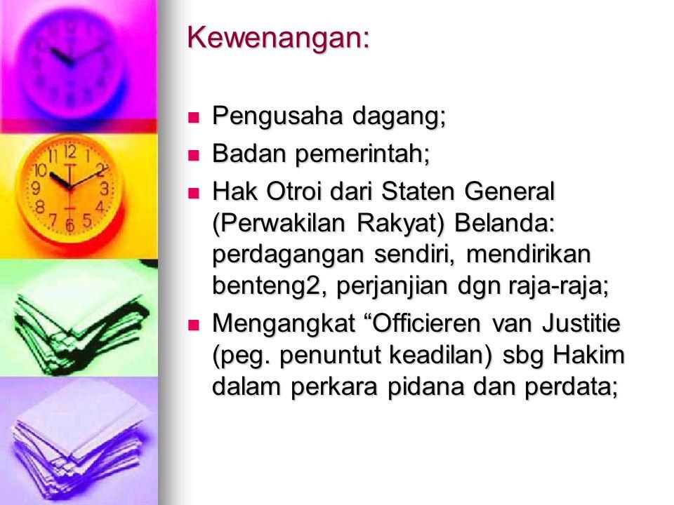 Kewenangan: Pengusaha dagang; Pengusaha dagang; Badan pemerintah; Badan pemerintah; Hak Otroi dari Staten General (Perwakilan Rakyat) Belanda: perdaga