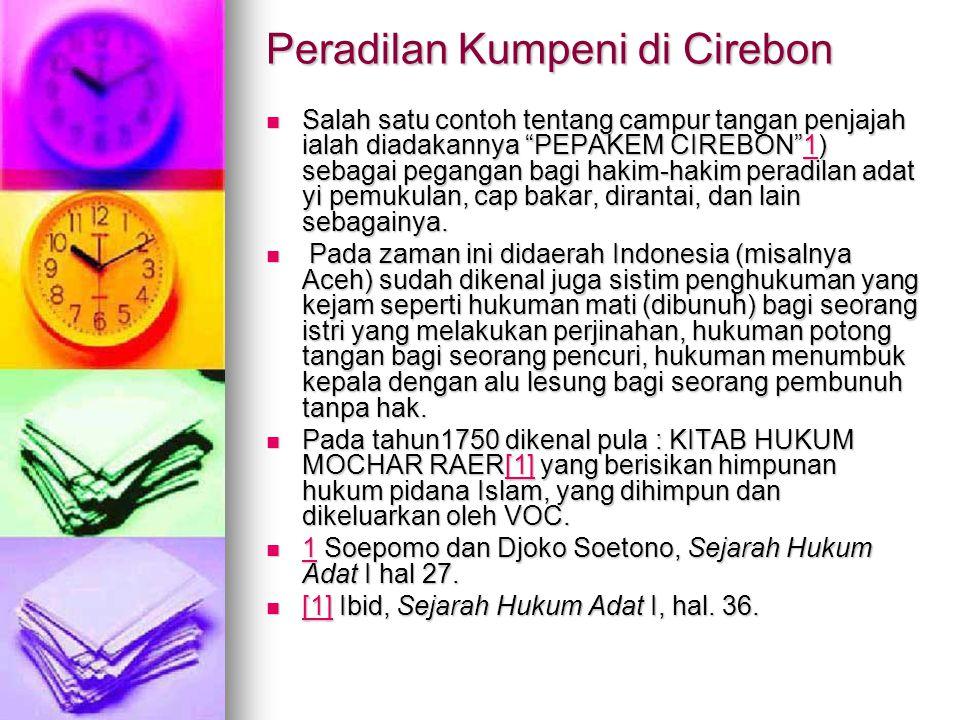 """Peradilan Kumpeni di Cirebon Salah satu contoh tentang campur tangan penjajah ialah diadakannya """"PEPAKEM CIREBON""""1) sebagai pegangan bagi hakim-hakim"""