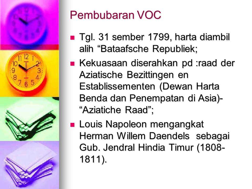 """Pembubaran VOC Tgl. 31 sember 1799, harta diambil alih """"Bataafsche Republiek; Tgl. 31 sember 1799, harta diambil alih """"Bataafsche Republiek; Kekuasaan"""