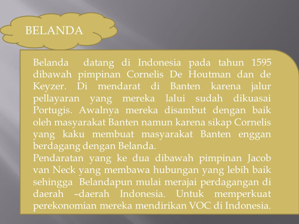 BELANDA Belanda datang di Indonesia pada tahun 1595 dibawah pimpinan Cornelis De Houtman dan de Keyzer.