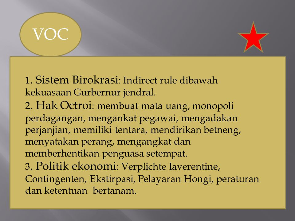 VOC 1.Sistem Birokrasi : Indirect rule dibawah kekuasaan Gurbernur jendral.