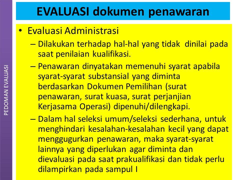 EVALUASI dokumen penawaran Evaluasi Administrasi – Dilakukan terhadap hal-hal yang tidak dinilai pada saat penilaian kualifikasi. – Penawaran dinyatak
