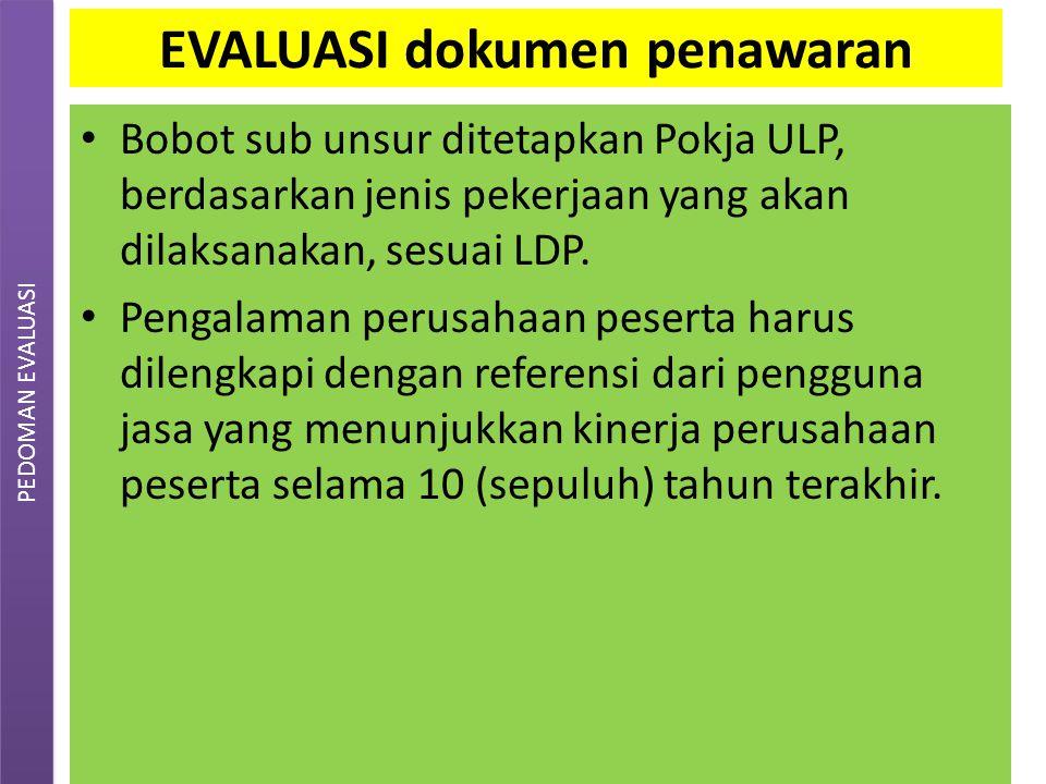 EVALUASI dokumen penawaran Bobot sub unsur ditetapkan Pokja ULP, berdasarkan jenis pekerjaan yang akan dilaksanakan, sesuai LDP. Pengalaman perusahaan