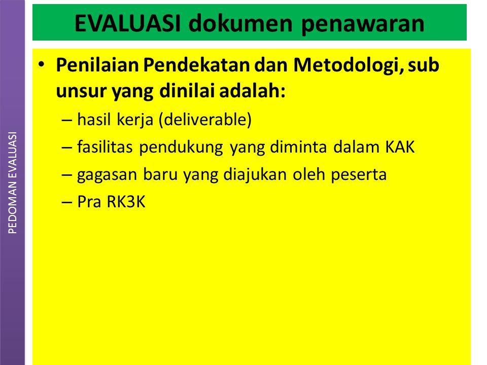 EVALUASI dokumen penawaran Penilaian Pendekatan dan Metodologi, sub unsur yang dinilai adalah: – hasil kerja (deliverable) – fasilitas pendukung yang