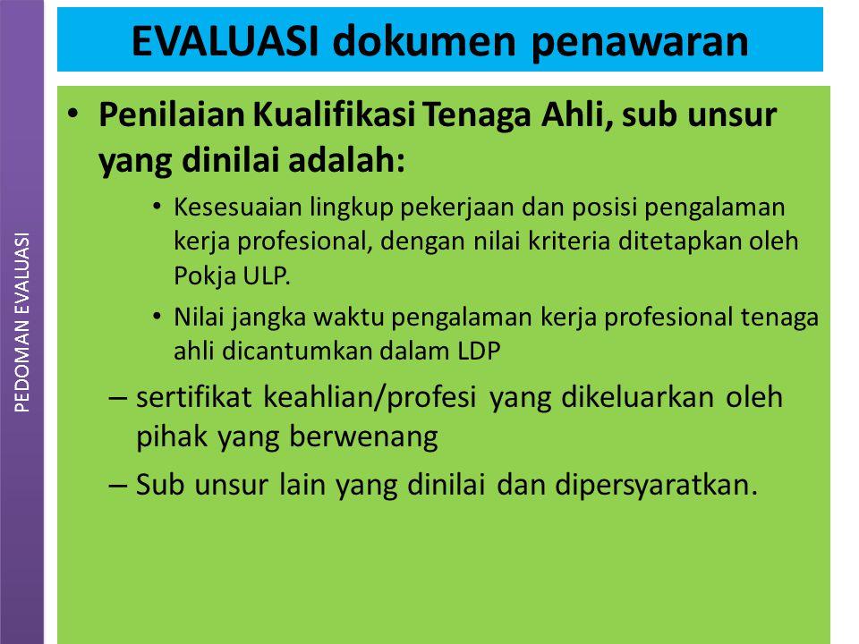 EVALUASI dokumen penawaran Penilaian Kualifikasi Tenaga Ahli, sub unsur yang dinilai adalah: Kesesuaian lingkup pekerjaan dan posisi pengalaman kerja profesional, dengan nilai kriteria ditetapkan oleh Pokja ULP.