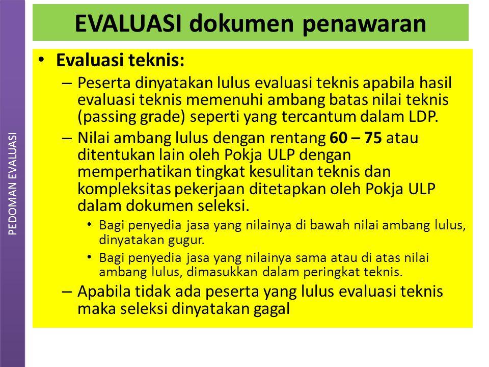 EVALUASI dokumen penawaran Evaluasi teknis: – Peserta dinyatakan lulus evaluasi teknis apabila hasil evaluasi teknis memenuhi ambang batas nilai teknis (passing grade) seperti yang tercantum dalam LDP.