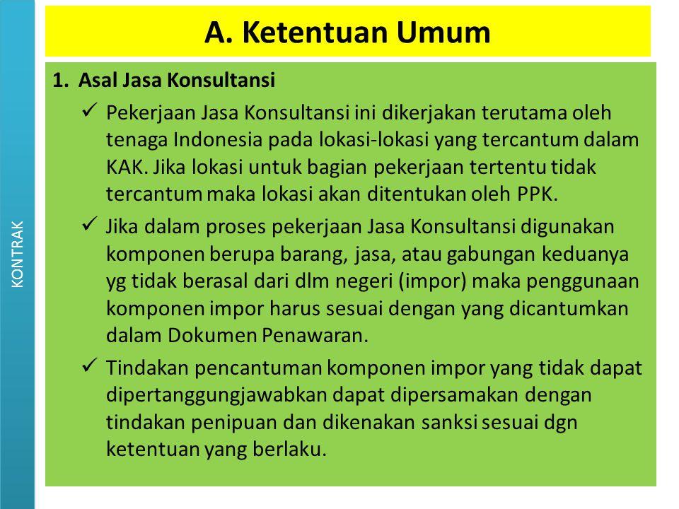 A. Ketentuan Umum 1.Asal Jasa Konsultansi Pekerjaan Jasa Konsultansi ini dikerjakan terutama oleh tenaga Indonesia pada lokasi-lokasi yang tercantum d