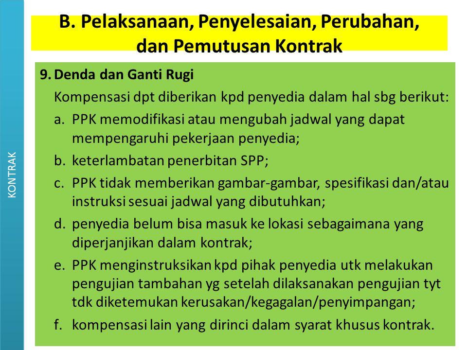 9.Denda dan Ganti Rugi Kompensasi dpt diberikan kpd penyedia dalam hal sbg berikut: a.PPK memodifikasi atau mengubah jadwal yang dapat mempengaruhi pe
