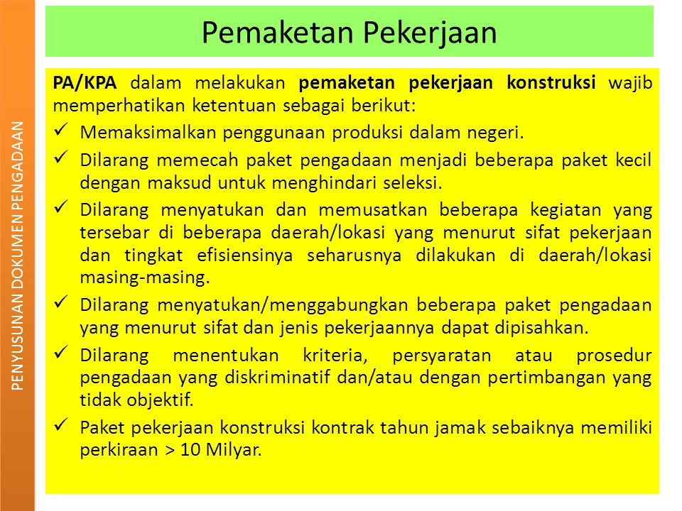 Pemaketan Pekerjaan PA/KPA dalam melakukan pemaketan pekerjaan konstruksi wajib memperhatikan ketentuan sebagai berikut: Memaksimalkan penggunaan prod
