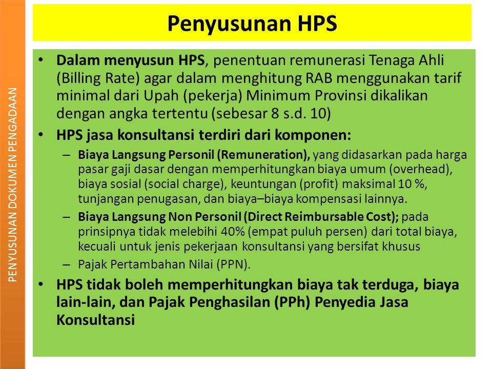 Penyusunan HPS Dalam menyusun HPS, penentuan remunerasi Tenaga Ahli (Billing Rate) agar dalam menghitung RAB menggunakan tarif minimal dari Upah (pekerja) Minimum Provinsi dikalikan dengan angka tertentu (sebesar 8 s.d.