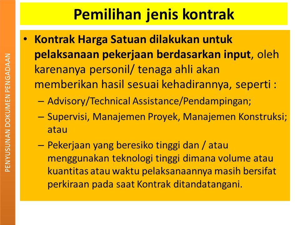 Pemilihan jenis kontrak Kontrak Harga Satuan dilakukan untuk pelaksanaan pekerjaan berdasarkan input, oleh karenanya personil/ tenaga ahli akan member