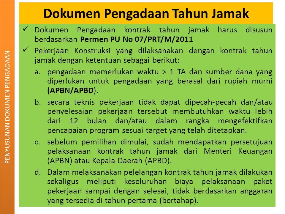 Dokumen Pengadaan Tahun Jamak Dokumen Pengadaan kontrak tahun jamak harus disusun berdasarkan Permen PU No 07/PRT/M/2011 Pekerjaan Konstruksi yang dil