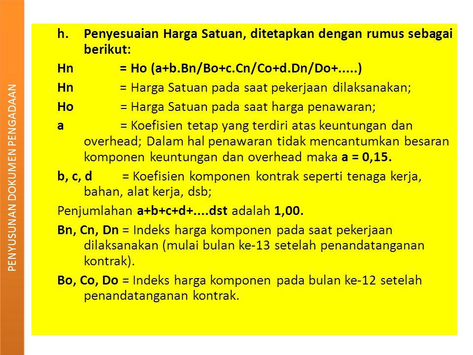 h.Penyesuaian Harga Satuan, ditetapkan dengan rumus sebagai berikut: Hn = Ho (a+b.Bn/Bo+c.Cn/Co+d.Dn/Do+.....) Hn = Harga Satuan pada saat pekerjaan d