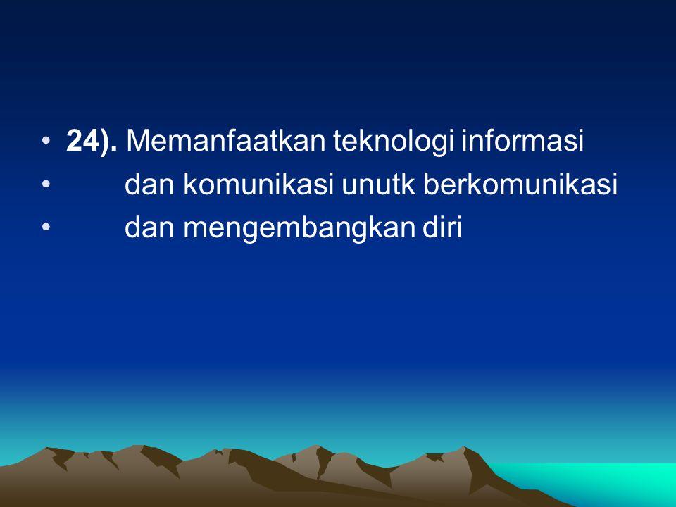24). Memanfaatkan teknologi informasi dan komunikasi unutk berkomunikasi dan mengembangkan diri
