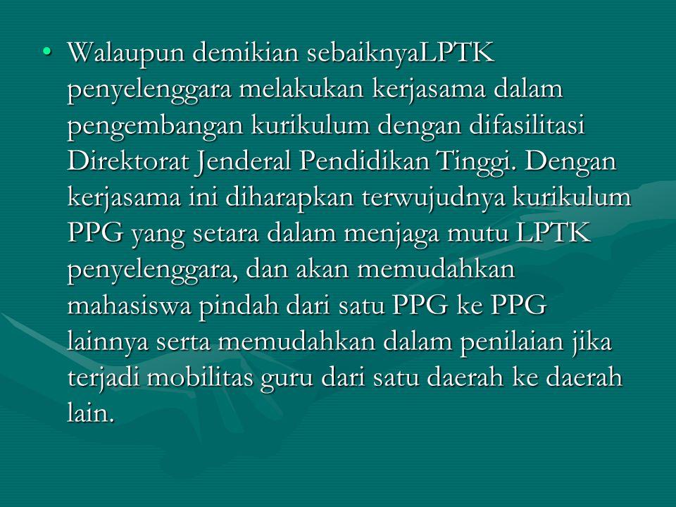 Walaupun demikian sebaiknyaLPTK penyelenggara melakukan kerjasama dalam pengembangan kurikulum dengan difasilitasi Direktorat Jenderal Pendidikan Tinggi.