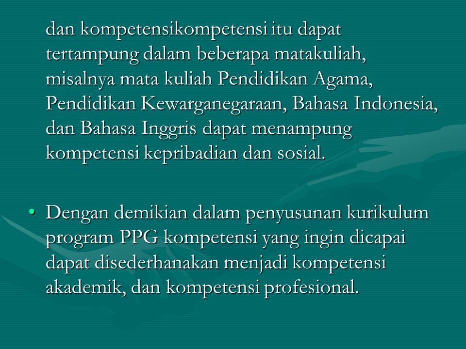 dan kompetensikompetensi itu dapat tertampung dalam beberapa matakuliah, misalnya mata kuliah Pendidikan Agama, Pendidikan Kewarganegaraan, Bahasa Indonesia, dan Bahasa Inggris dapat menampung kompetensi kepribadian dan sosial.