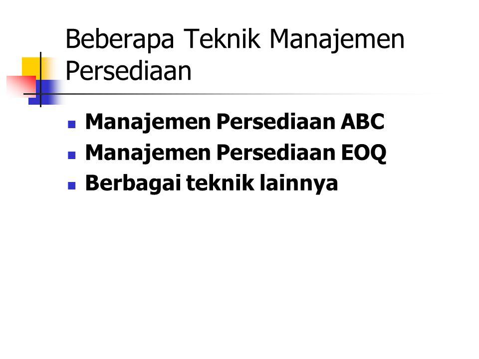 Beberapa Teknik Manajemen Persediaan Manajemen Persediaan ABC Manajemen Persediaan EOQ Berbagai teknik lainnya
