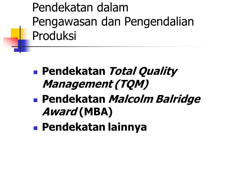 Pendekatan dalam Pengawasan dan Pengendalian Produksi Pendekatan Total Quality Management (TQM) Pendekatan Malcolm Balridge Award (MBA) Pendekatan lainnya
