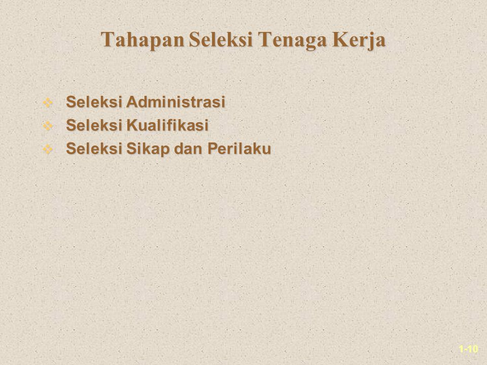 1-10 Tahapan Seleksi Tenaga Kerja v Seleksi Administrasi v Seleksi Kualifikasi v Seleksi Sikap dan Perilaku