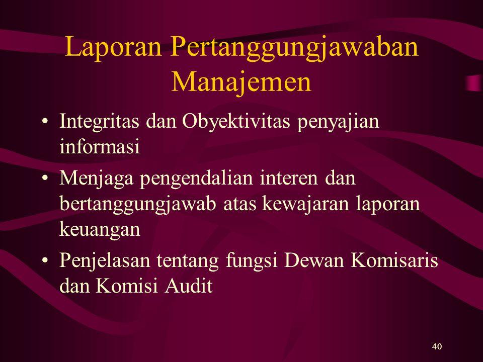40 Laporan Pertanggungjawaban Manajemen Integritas dan Obyektivitas penyajian informasi Menjaga pengendalian interen dan bertanggungjawab atas kewajar