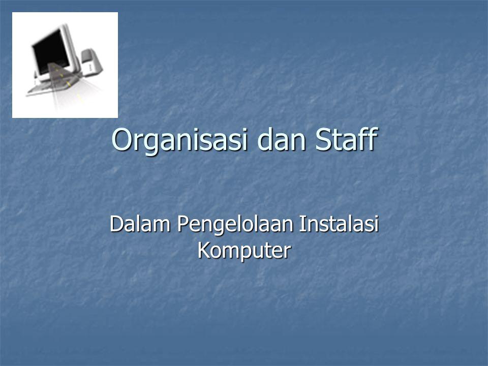 Organisasi dan Staff Dalam Pengelolaan Instalasi Komputer