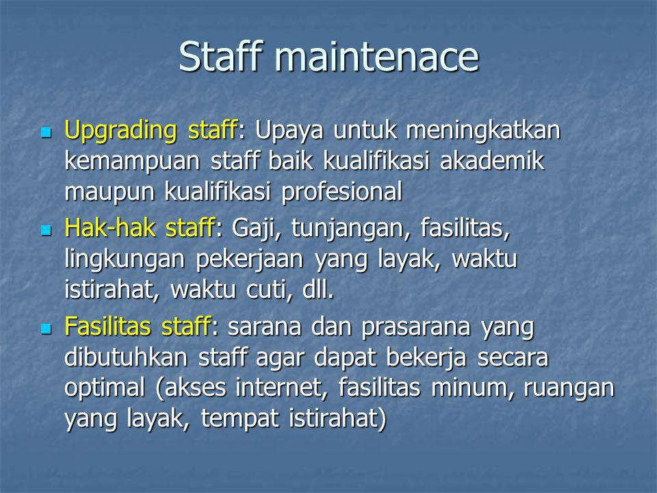 Staff maintenace Upgrading staff: Upaya untuk meningkatkan kemampuan staff baik kualifikasi akademik maupun kualifikasi profesional Upgrading staff: U