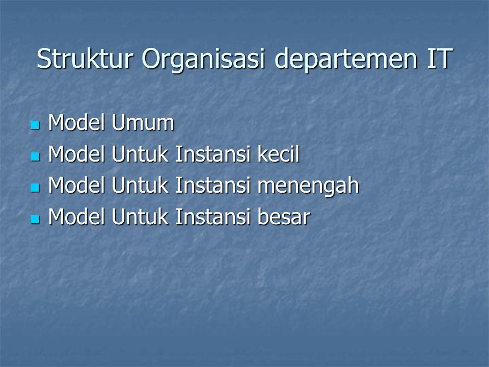 Struktur Organisasi departemen IT Model Umum Model Umum Model Untuk Instansi kecil Model Untuk Instansi kecil Model Untuk Instansi menengah Model Untu