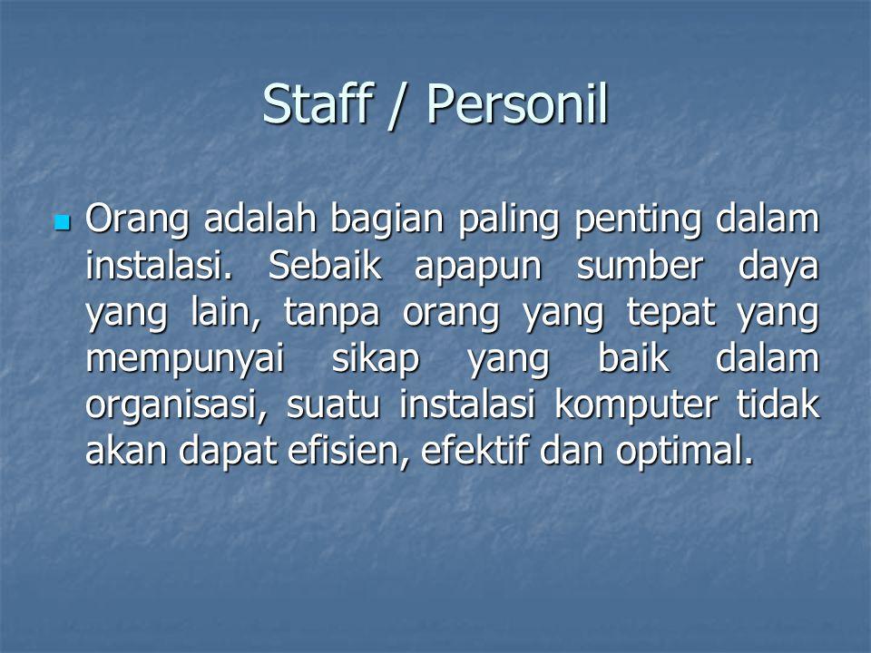 Staff / Personil Orang adalah bagian paling penting dalam instalasi. Sebaik apapun sumber daya yang lain, tanpa orang yang tepat yang mempunyai sikap