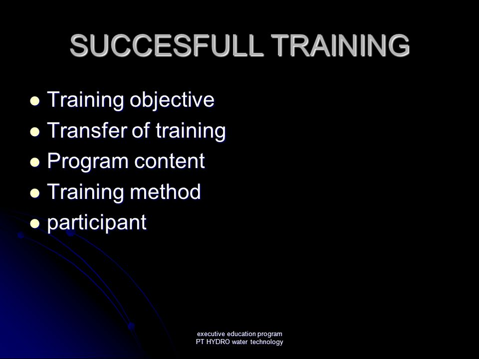 executive education program PT HYDRO water technology SUCCESFULL TRAINING Training objective Training objective Transfer of training Transfer of train