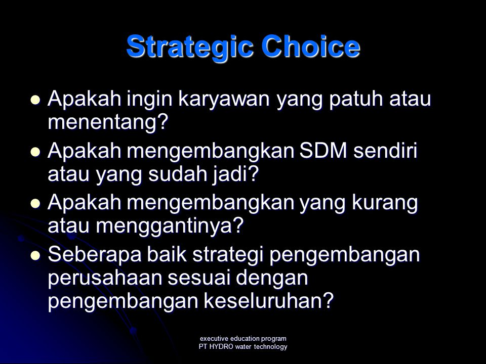 executive education program PT HYDRO water technology Strategic Choice Apakah ingin karyawan yang patuh atau menentang.